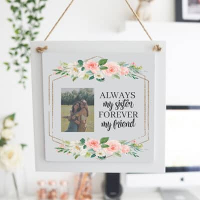 Personalised Always My Sister Wooden Hanging Sign